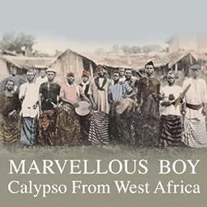 Marvellous Boy: Calypso from West Africa [Vinyl]