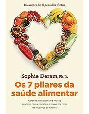 Os 7 pilares da saúde alimentar: Aprenda a resgatar uma relação saudável com a comida e o corpo por meio da mudança de hábitos