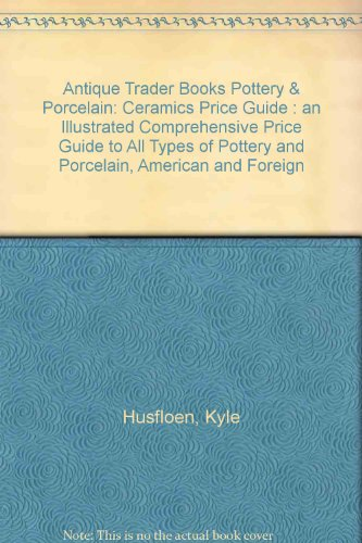 Pottery & Porcelain Ceramics Price Guide (Antique Trader's Pottery & Porcelain Ceramics Price Guide)