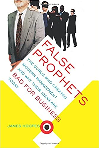 Read online False Prophets: The Gurus Who Created Modern Management And Why Their Ideas Are Bad For Business Today PDF, azw (Kindle), ePub, doc, mobi