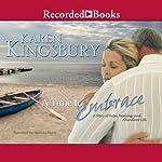 A Time to Embrace: A Story of Hope, Healing, and Abundant Life   Karen Kingsbury