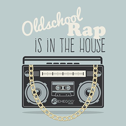 Oldschool Rap is in the House (Best Street Hip Hop Anthems) (Best Old School House Music)