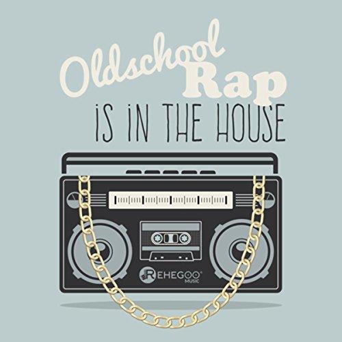 Oldschool Rap is in the House (Best Street Hip Hop Anthems)