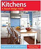 Kitchens: A Sunset Design Guide: Inspiration + Expert Advice (Sunset Design Guides)