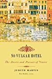 img - for No Vulgar Hotel: The Desire and Pursuit of Venice book / textbook / text book