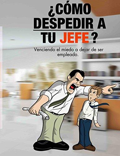 ¿CÓMO DESPEDIR A TU JEFE?: VENCIENDO EL MIEDO - Este Es El Dia