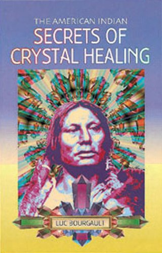 The American Indian: Secrets of Crystal Healing