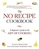 img - for The No Recipe Cookbook: A Beginner's Guide to the Art of Cooking book / textbook / text book