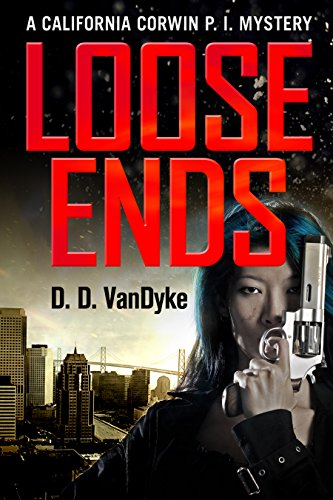 Loose Ends: A California Corwin P. I. Mystery (California Corwin P. I. Mystery Series Book 1)