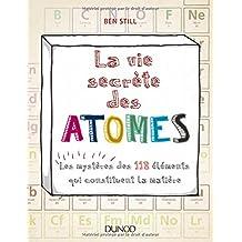 La Vie Secrète des Atomes: les Mystères des 118 Éléments