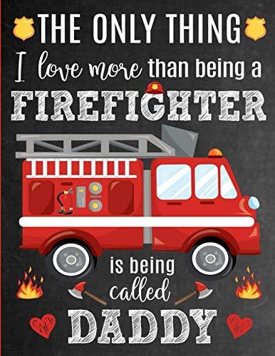 The Only Thing I Love More Than Being A Firefighter Is Being Called Daddy: Thank You Appreciation Gift Idea for Firefighters or Firemen : Notebook | ... for Father's Day, Birthday or Christmas]()