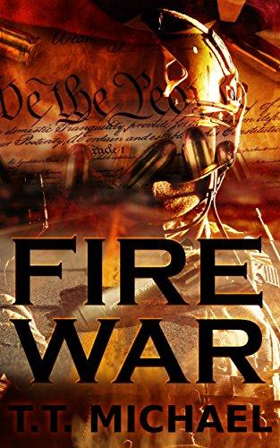 Fire War: A Dystopian Political Thriller (Fire War Trilogy Book 1) by [Michael, T.T.]