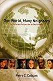 One World, Many Neighbors : A Christian Perspective on Worldviews, Cotham, Perry C., 0891125221