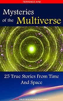 Mysteries Of The Multiverse: 25 True Stories From Time And Space by [Aym, Terrence]