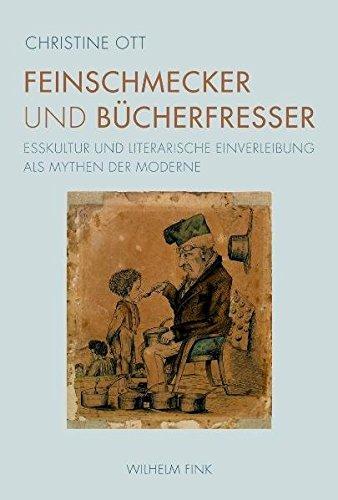 Feinschmecker und Bücherfresser. Esskultur und literarische Einverleibung als Mythen der Moderne