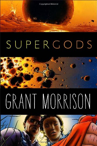 Supergods: What Masked Vigilantes, Miraculous Mutants, and a Sun God from Smallville Can Teach Us About Being Human, Morrison, Grant
