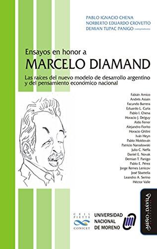 Ensayos en honor a Marcelo Diamand: Las raíces del nuevo modelo de desarrollo argentino (Spanish Edition)
