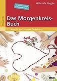 Das Morgenkreis-Buch: 111 Impulse zur kreativen Gestaltung. Für die Grundschule und Sekundarstufe I. Mit Online-Materialien