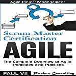 Agile Product Management: Scrum Master Certification: PSM 1 Exam Preparation & Agile: The Complete Overview of Agile Principles and Practices - Box Set | Paul Vii