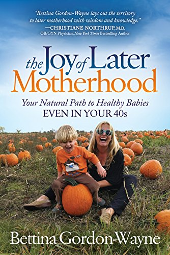 Download The Joy of Later Motherhood: Your Natural Path to Healthy Babies Even in Your 40s pdf
