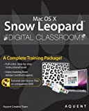Mac OS X Snow Leopard Digital Classroom, (Book and Video Training) 1st Edition