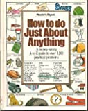 How to Do Just About Anything: A Money-Saving A-To-Z Guide to over 1,200 Practical Problems
