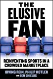 img - for The Elusive Fan: Reinventing Sports in a Crowded Marketplace (Business Books) book / textbook / text book