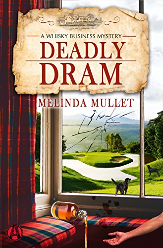 Deadly Dram: A Whisky Business Mystery by [Mullet, Melinda]