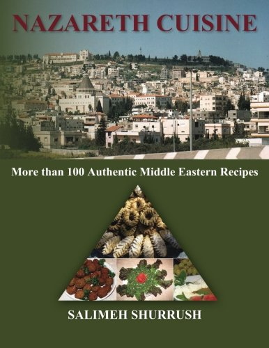 Nazareth Cuisine: More than 100 Authentic Middle Eastern Recipes by Salimeh Shurrush
