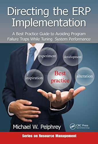 Directing the ERP Implementation: A Best Practice Guide to Avoiding Program Failure Traps While Tuning System Performance (Resource Management) (Erp Implementation Best Practices)