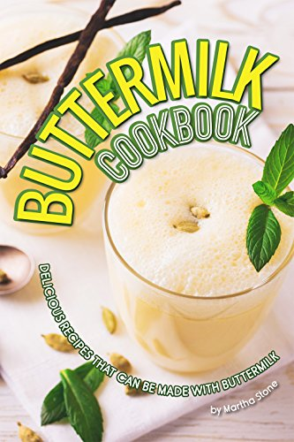 Buttermilk Cookbook: Delicious Recipes that can Be Made with Buttermilk by Martha Stone