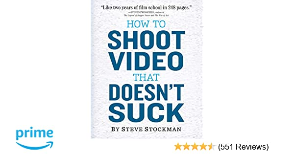 Amazon com: How to Shoot Video That Doesn't Suck: Advice to
