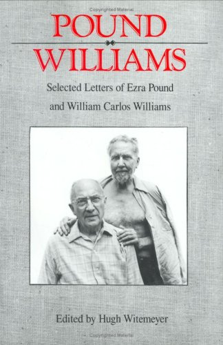 Selected Letters of Ezra Pound and William Carlos Williams (Correspondence of Ezra Pound) (Ezra Pound Best Poems)