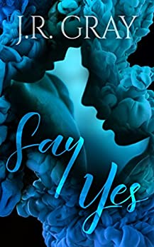 Say Yes by [Gray, J.R.]