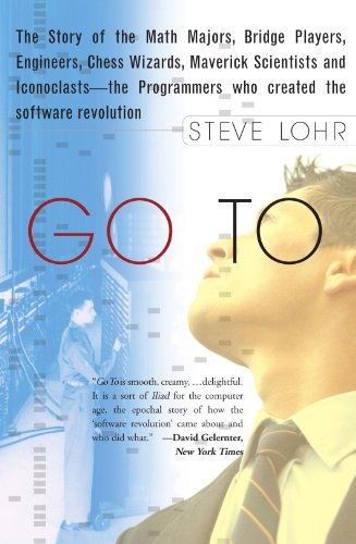 Go To: The Story of the Math Majors, Bridge Players, Engineers, Chess Wizards, Maverick Scientists, and Iconoclasts-- the Programmers Who Created the Software Revolution by Basic Books