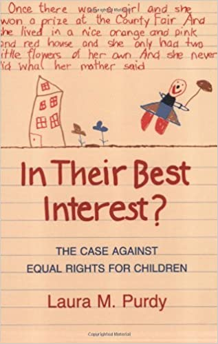 Book In Their Best Interest?: The Case against Equal Rights for Children by Laura M. Purdy (1992-01-23)