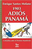 1903 Adios Panama, Enrique Santos Molano and Enrique Santos Molano, 9588160456
