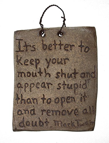 Aunt Chris' Pottery – Handmade Rustic Clay Plaque or Quote – With Unique Sayings – It's Better To Keep Your Mouth Shut And To Appear Stupid Then To O…