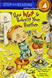 How Not to Babysit Your Brother, Cathy Hapka and Ellen Titlebaum, 0375828567