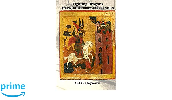 Fighting Dragons: Works of Theology and Polemics (Major Works)
