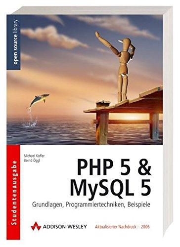 PHP 5 & MySQL 5 - Grundlagen, Programmiertechniken, Beispiele