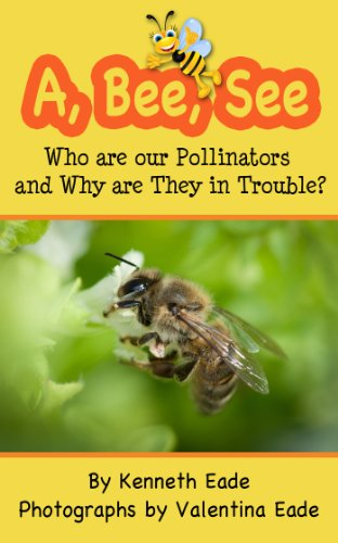 Book: A, Bee, See - Who are our Pollinators and Why are They in Trouble? by Kenneth Eade