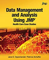 Data Management and Analysis Using Jmp: Health Care Case Studies Front Cover