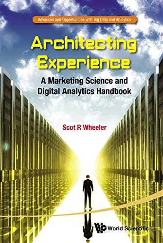 Architecting Experience:A Marketing Science and Digital Analytics Handbook (Advances and Opportunities with Big Data and Analytics 1)
