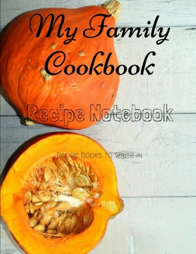 """Read Online My Family Cookbook Recipe Notebook Recipe Books to write in: My Family Cookbook Recipe Notebook Volume 30 - 100 pages 90 record pages for Blank Recipe ... 11"""" - DIY Cookbook (Perfect Recipe Notebook) ebook"""