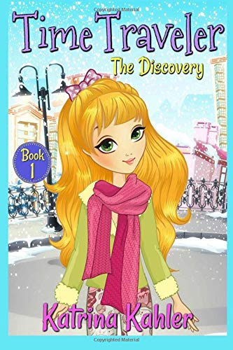 Time Traveler - Book 1 - The Discovery: Books for Girls aged 9-12 ebook
