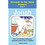 Spotlight On The  Minor Prophets - Jonah: Part 1 of a Christian home group Bible Study series on the 12 Prophets