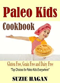 Paleo Kids Cookbook: Over 50 Super Healthy and Delicious Paleo Kids Recipes (Gluten Free Kids) by [Hagan, Suzie]