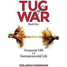 TUG of WAR Book One: Corporate Life vs Entrepreneurial Life