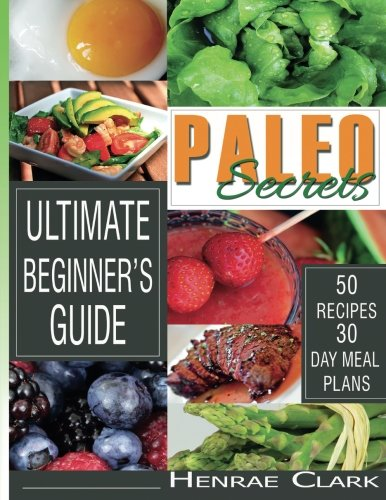 Paleo Secrets: Ultimate Beginner's Guide With Recipes and 30-Day Meal Plan